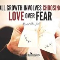 A reminder to myself to always choose Love over Fear